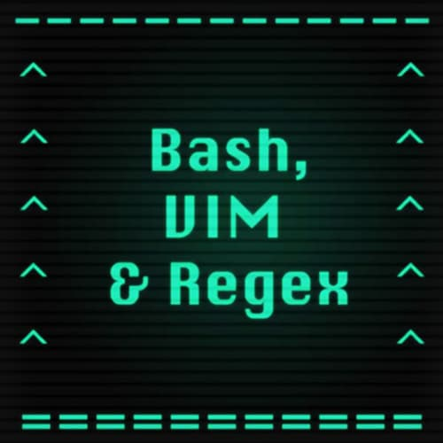 Introduction to Bash, VIM & Regex